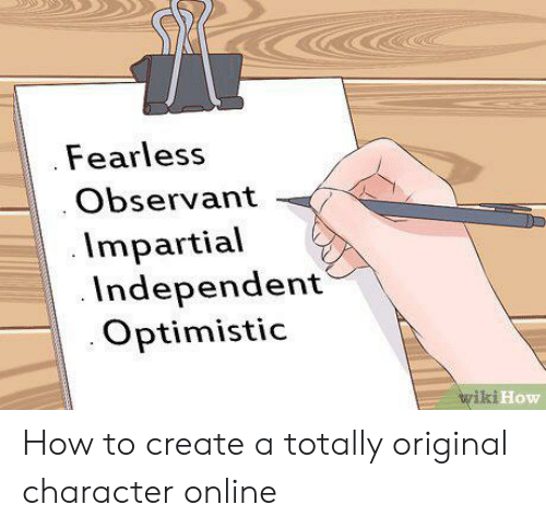 impartial: Fearless  Observant  Impartial  Independent  Optimistic  wiki How How to create a totally original character online