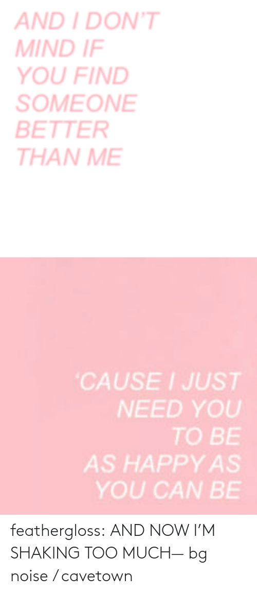 Too Much: feathergloss:  AND NOW I'M SHAKING TOO MUCH— bg noise / cavetown
