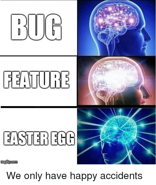 easter egg: FEATURE  EASTER EGG We only have happy accidents