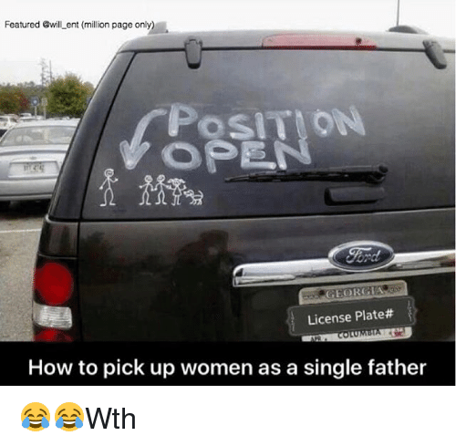 Memes, Georgia, and How To: Featured @will ent (million page only)  POSITION  GEORGIA  License Plate#  How to pick up women as a single father 😂😂Wth