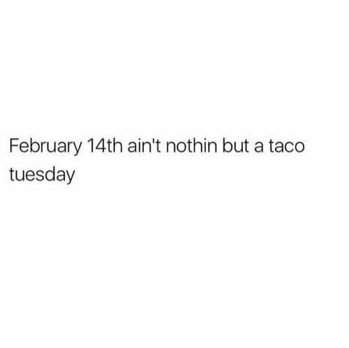 Funny, Taco Tuesday, and  February 14th: February 14th ain't nothin but a taco  tuesday