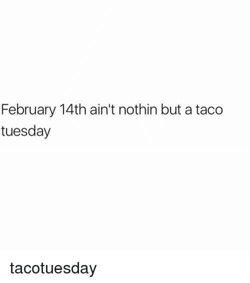 Memes, 🤖, and Taco Tuesday: February 14th ain't nothin but a taco  tuesday tacotuesday