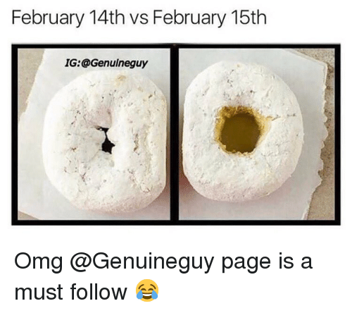Dank, Omg, and Page: February 14th vs February 15th  IG:@Genulneguy Omg @Genuineguy page is a must follow 😂