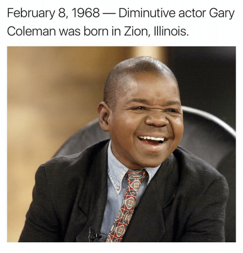 Gary Coleman, Memes, and 🤖: February 8, 1968-Diminutive actor Gary  Coleman was born in Zion, Illinois.