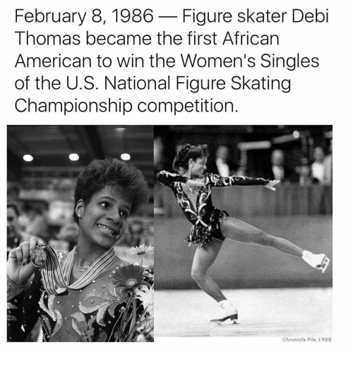 Memes, 🤖, and Chronicle: February 8, 1986 Figure skater Debi  Thomas became the first African  American to win the Women's Singles  of the U.S. National Figure Skating  Championship competition  Chronicle File 1988