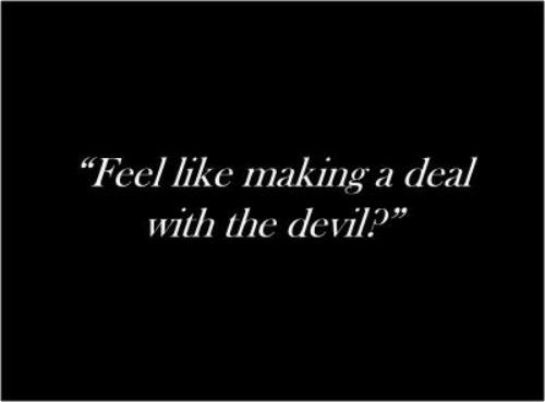 "Devil: ""Feel like makinga deal  with the devil?"