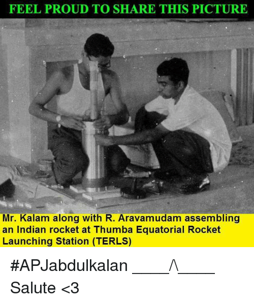 Memes, Indian, and Proud: FEEL PROUD TO SHARE THIS PICTURE  Mr. Kalam along with R. Aravamudam assembling  an Indian rocket at Thumba Equatorial Rocket  Launching Station (TERLS) #APJabdulkalan  ____/\____  Salute <3