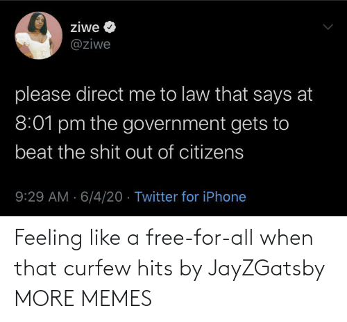 Like A: Feeling like a free-for-all when that curfew hits by JayZGatsby MORE MEMES