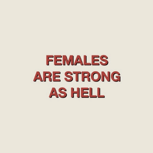 Females: FEMALES  ARE STRONG  AS HELL