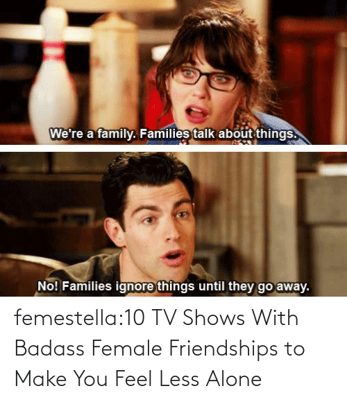 tumblr: femestella:10 TV Shows With Badass Female Friendships to Make You Feel Less Alone