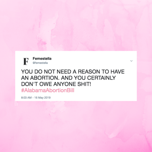 Shit, Abortion, and Reason: Femestella  @femestella  YOU DO NOT NEED A REASON TO HAVE  AN ABORTION. AND YOU CERTAINLY  DON'T OWE ANYONE SHIT!  #AlabamaAbortionBill  8:03 AM-16 May 2019