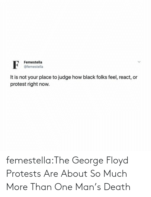 More Than: femestella:The George Floyd Protests Are About So Much More Than One Man's Death