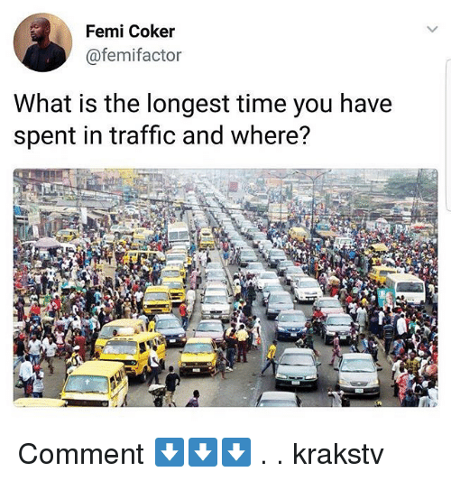 Memes, Traffic, and Time: Femi Coker  @femifactor  What is the longest time you have  spent in traffic and where? Comment ⬇️⬇️⬇️ . . krakstv