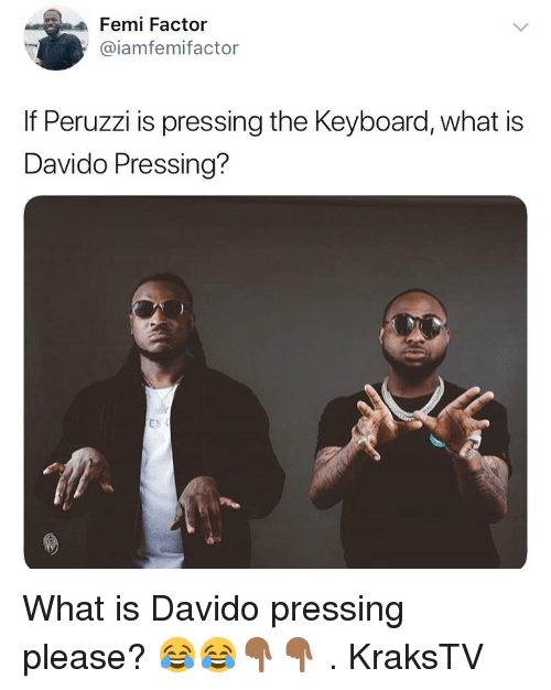 Memes, Keyboard, and What Is: Femi Factor  @iamfemifactor  If Peruzzi is pressing the Keyboard, what is  Davido Pressing? What is Davido pressing please? 😂😂👇🏾👇🏾 . KraksTV