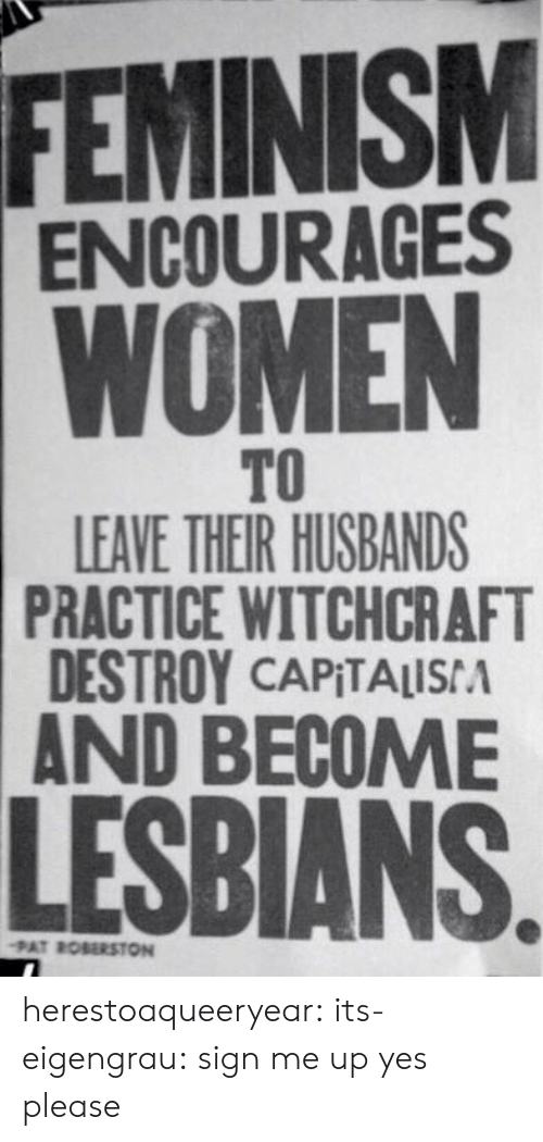 Feminism, Lesbians, and Target: FEMINISM  ENCOURAGES  WOMEN  TO  LEAVE THEIR HUSBANDS  PRACTICE WITCHCRAFT  DESTROY CAPITALISA  AND BECOME  LESBIANS  PAT ROBERSTON herestoaqueeryear: its-eigengrau: sign me up  yes please