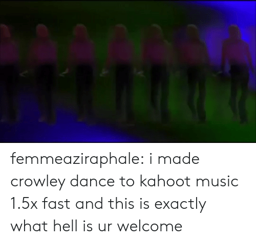Kahoot, Music, and Target: femmeaziraphale:  i made crowley dance to kahoot music 1.5x fast and this is exactly what hell is ur welcome