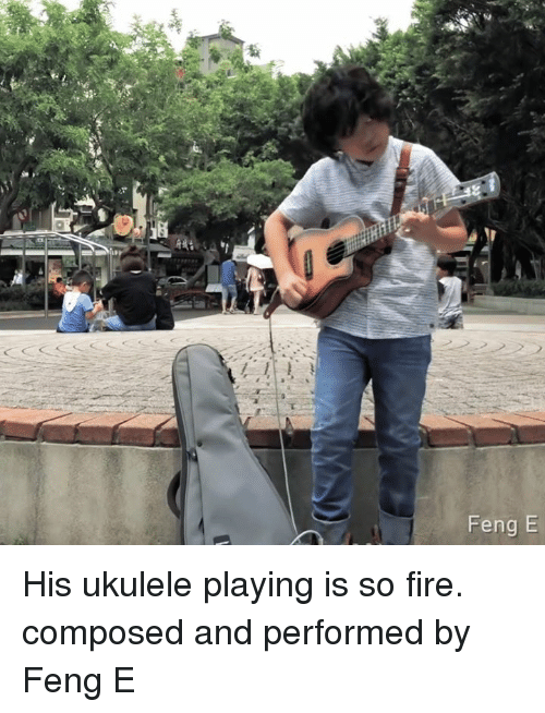 Dank, Fire, and 🤖: Feng E His ukulele playing is so fire.  composed and performed by 馮羿小烏克 Feng E