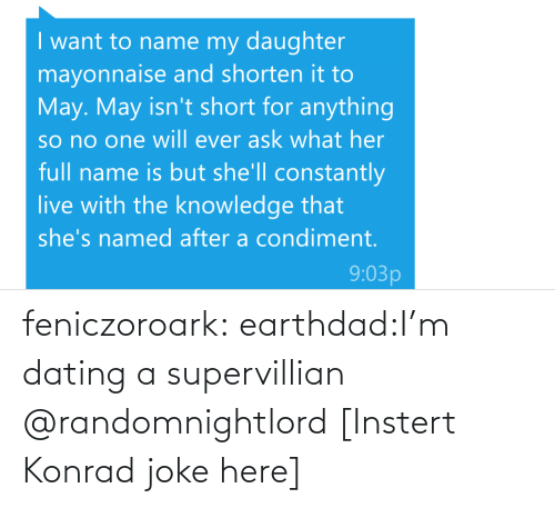Dating: feniczoroark:  earthdad:I'm dating a supervillian   @randomnightlord [Instert Konrad joke here]