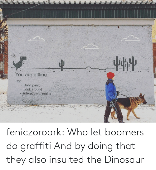 Dinosaur: feniczoroark:  Who let boomers do graffiti   And by doing that they also insulted the Dinosaur