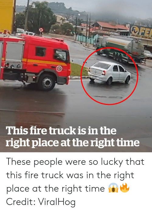 Fire, Time, and Fire Truck: FER  34157  This fire truck is in the  right place at the right time These people were so lucky that this fire truck was in the right place at the right time 😱🔥  Credit: ViralHog