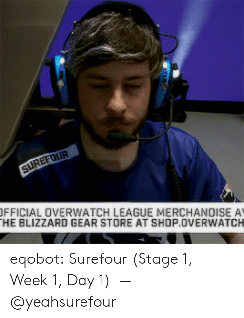 Tumblr, Blizzard, and Blog: FFICIAL OVERWATCH LEAGUE MERCHANDISE A  HE BLIZZARD GEAR STORE AT SHOP OVERWATCH eqobot:  Surefour (Stage 1, Week 1, Day 1)  — @yeahsurefour