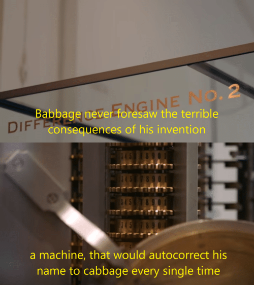 Autocorrect, Time, and Never: FFOMGINE NO. 2  Babbage never foresaw the terrible  DIFF Consequences of his invention   45  8 9  845  545  a machine, that would autocorrect his  name to cabbage every single time