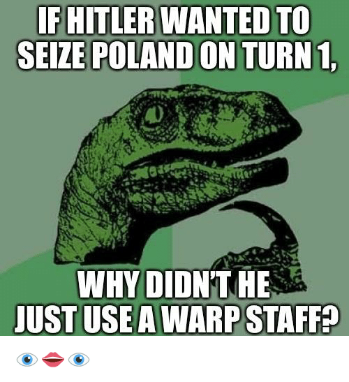 Poland, Emblem, and Shitposting: FHITLER WANTED TO  SEIZE POLAND ON TURN 1  WHY DIDNT HE  JUST USEA WARPSTAFFA