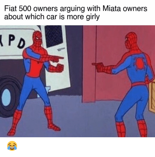 girly: Fiat 500 owners arguing with Miata owners  about which car is more girly 😂