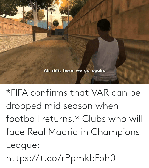 Dropped: *FIFA confirms that VAR can be dropped mid season when football returns.*  Clubs who will face Real Madrid in Champions League: https://t.co/rPpmkbFoh0
