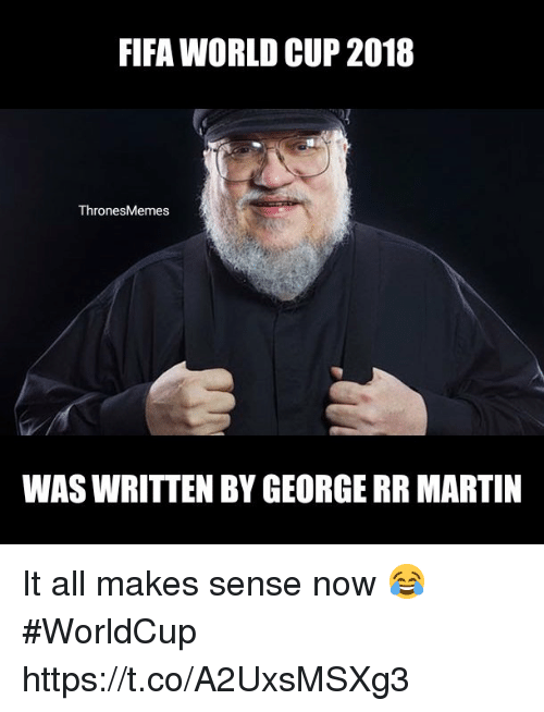 Fifa, Martin, and Memes: FIFA WORLD CUP 2018  ThronesMemes  WAS WRITTEN BY GEORGE RR MARTIN It all makes sense now 😂 #WorldCup https://t.co/A2UxsMSXg3