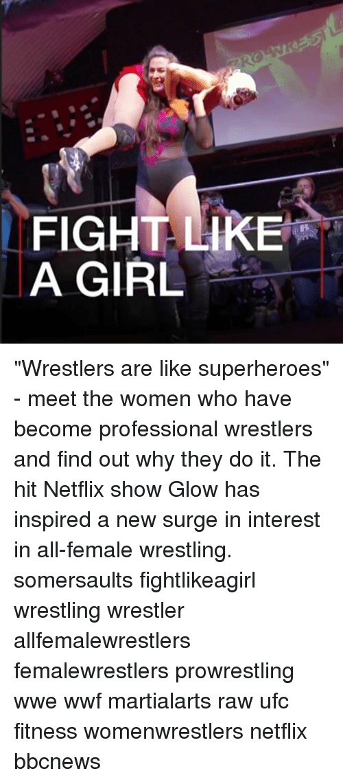 """Memes, Netflix, and Ufc: FIGHT LIKE  A GIRL """"Wrestlers are like superheroes"""" - meet the women who have become professional wrestlers and find out why they do it. The hit Netflix show Glow has inspired a new surge in interest in all-female wrestling. somersaults fightlikeagirl wrestling wrestler allfemalewrestlers femalewrestlers prowrestling wwe wwf martialarts raw ufc fitness womenwrestlers netflix bbcnews"""