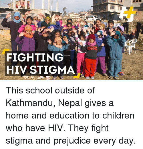 Memes, Nepal, and 🤖: FIGHTING  HIV STIGMA  EETNEAR  RESS This school outside of Kathmandu, Nepal gives a home and education to children who have HIV.   They fight stigma and prejudice every day.