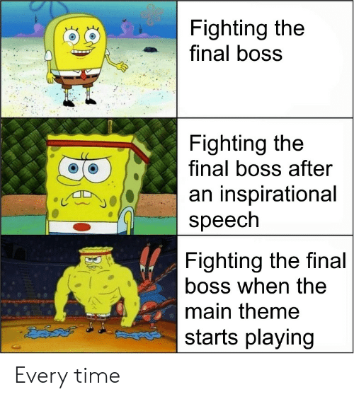 Final boss: Fighting the  final boss  Fighting the  final boss after  an inspirational  speech  Fighting the final  boss when the  main theme  starts playing Every time