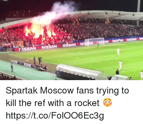 Soccer, Nissan, and The Ref: FiISSAN NISSAN NISSAN NISSAN. Ill  NISON NISSAN NIS Spartak Moscow fans trying to kill the ref with a rocket 😳 https://t.co/FolOO6Ec3g