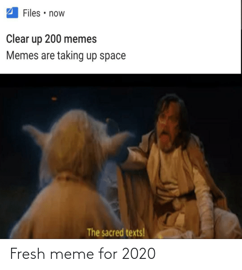 clear: Files • now  Clear  200 memes  up  Memes are taking up space  The sacred texts! Fresh meme for 2020