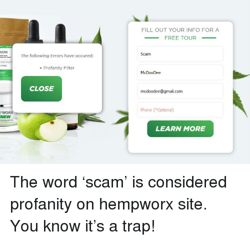 Phone, Trap, and Free: FILL OUT YOUR INFO FORA  FREE TOUR  WORX  Scam  The following Errors have occured:  . Profanity Filter  McDooDee  CLOSE  mcdoodee@gmail.com  Phone (Optional)  PWORX  NEW  LEARN MORE