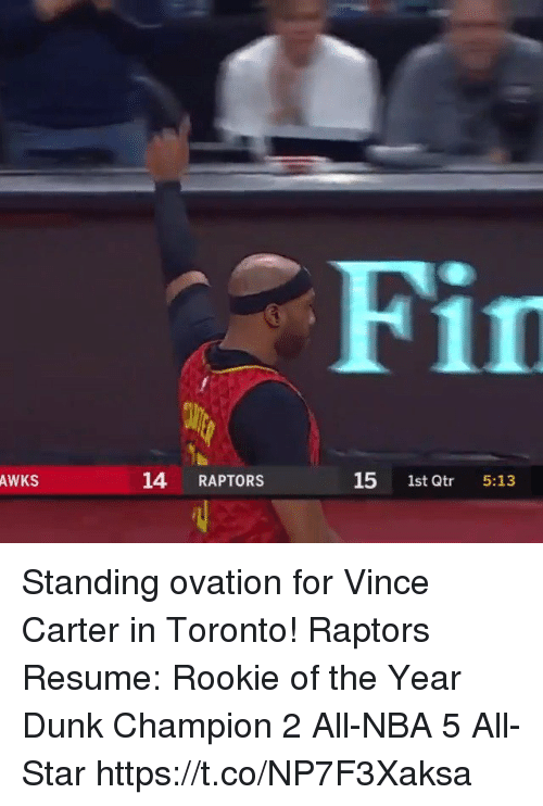 All Star, Dunk, and Memes: Fin  AWKS  14 RAPTORS  15 1st Qtr 5:13 Standing ovation for Vince Carter in Toronto!   Raptors Resume: Rookie of the Year Dunk Champion 2 All-NBA 5 All-Star    https://t.co/NP7F3Xaksa