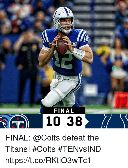Indianapolis Colts, Memes, and 🤖: FINAL  10 38 FINAL: @Colts defeat the Titans! #Colts  #TENvsIND https://t.co/RKtiO3wTc1