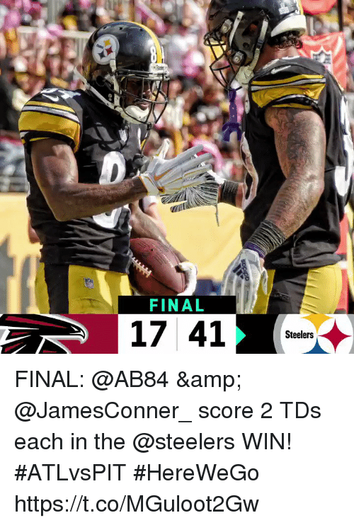 Memes, Steelers, and 🤖: FINAL  17 41  Steelers FINAL: @AB84 & @JamesConner_ score 2 TDs each in the @steelers WIN! #ATLvsPIT  #HereWeGo https://t.co/MGuloot2Gw