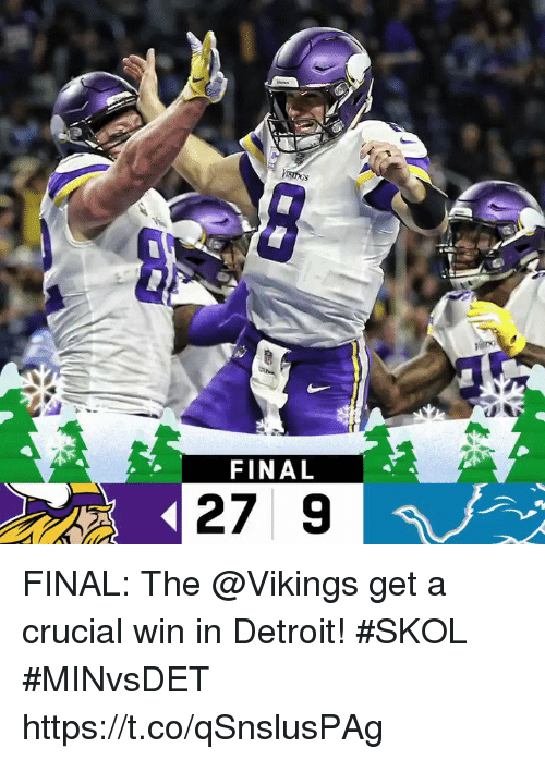 Detroit, Memes, and Vikings: FINAL  27 9 FINAL: The @Vikings get a crucial win in Detroit! #SKOL  #MINvsDET https://t.co/qSnslusPAg