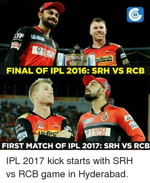 Memes, 🤖, and Ipl: FINAL OF IPL 2016: SRH VS RCB  RAD  FIRST MATCH OF IPL 2017.  SRH VS RCB IPL 2017 kick starts with SRH vs RCB game in Hyderabad.
