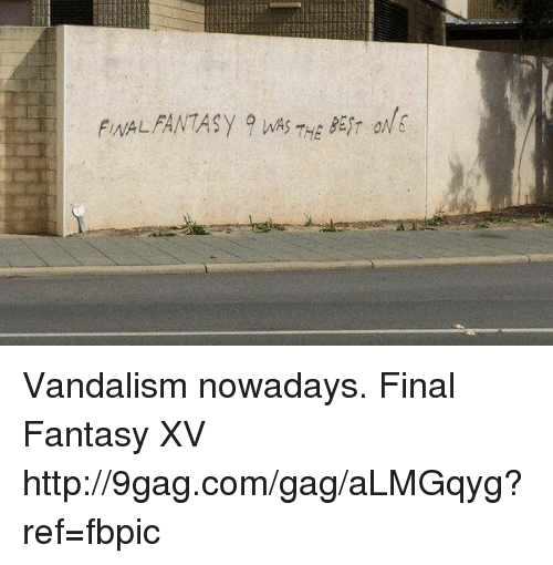 9gag, Dank, and Final Fantasy: FINAL  THE Vandalism nowadays. Final Fantasy XV http://9gag.com/gag/aLMGqyg?ref=fbpic