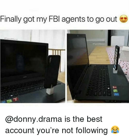 Best, Trendy, and Got: Finally got my FBl agents to go out @donny.drama is the best account you're not following 😂