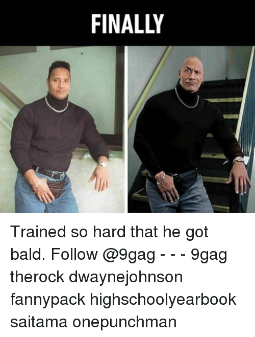 9gag, Memes, and 🤖: FINALLY Trained so hard that he got bald. Follow @9gag - - - 9gag therock dwaynejohnson fannypack highschoolyearbook saitama onepunchman