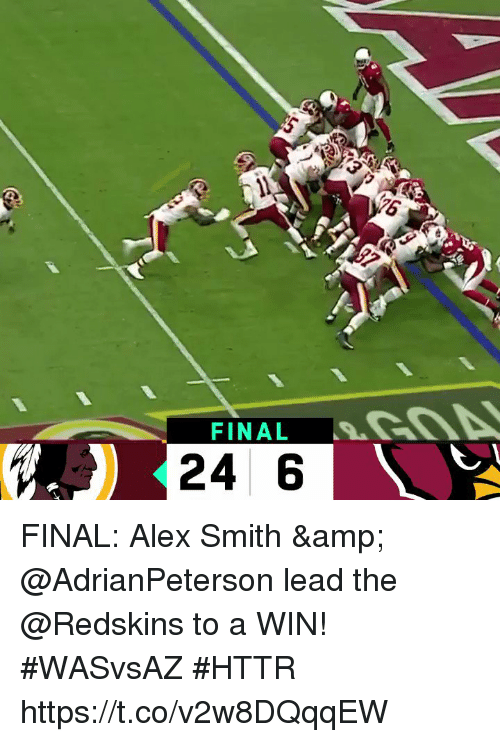 Memes, Washington Redskins, and Alex Smith: FINALSO  24 6 FINAL: Alex Smith & @AdrianPeterson lead the @Redskins to a WIN! #WASvsAZ  #HTTR https://t.co/v2w8DQqqEW