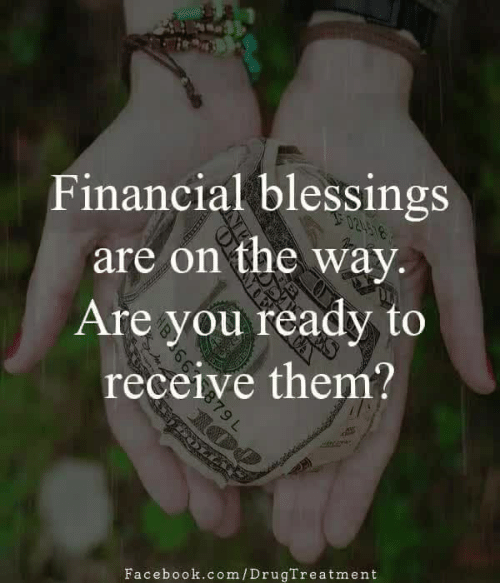 Facebook, Memes, and facebook.com: Financial blessings  are on the way.  Are you ready to  receive them?  Facebook.com/DrugTreatment
