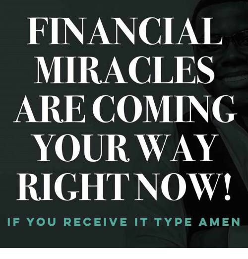 Memes, Miracles, and 🤖: FINANCIAL  MIRACLES  ARE COMING  YOUR WAY  RIGHTNOW!  IF YOU RECEIVE IT TYPE AMEN