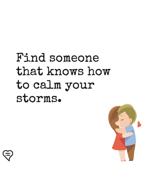 Memes, How To, and 🤖: Find someone  that knows how  to calm your  storms.