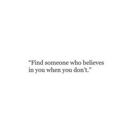 """Who, You, and When You: """"Find someone who believes  in you when you don't."""""""