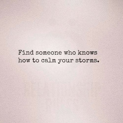 How To, How, and Who: Find someone who knows  how to calm your storms.